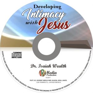 Developing Intimacy With Jesus - Dr. Isaiah Wealth