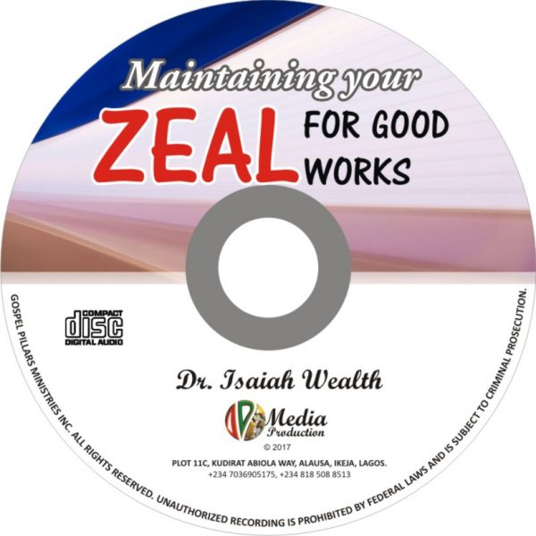 Maintaining Your Zeal for Good Works - Dr. Isaiah Wealth