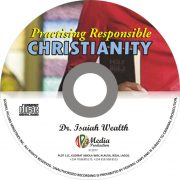 Practising Responsible Christianity (Mp3) - Dr. Isaiah Wealth