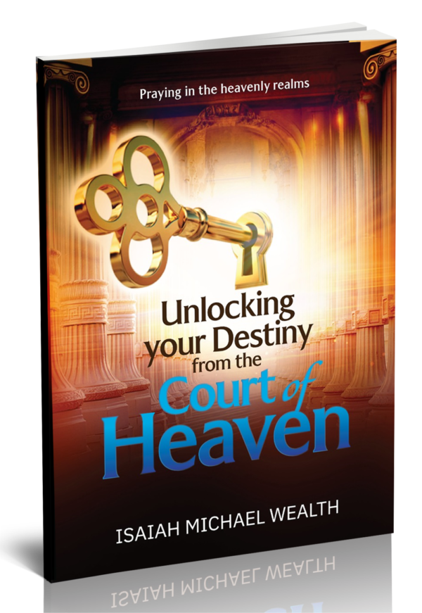 UNLOCKING YOUR DESTINY FROM THE COURT OF HEAVEN